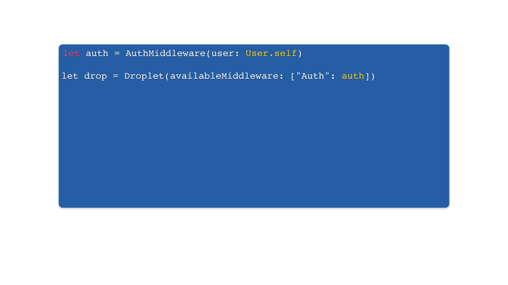 let auth = AuthMiddleware(user: User.self) let ...