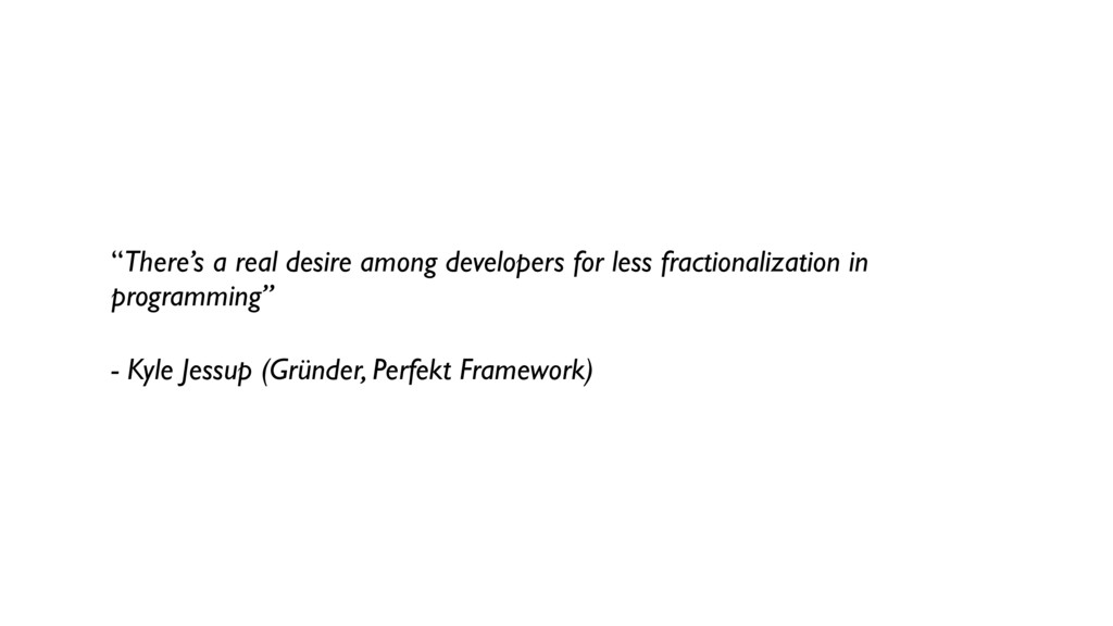 """""""There's a real desire among developers for les..."""