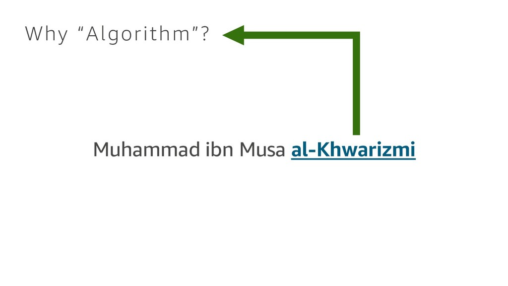 "Muhammad ibn Musa al-Khwarizmi Why ""Algorithm""?"