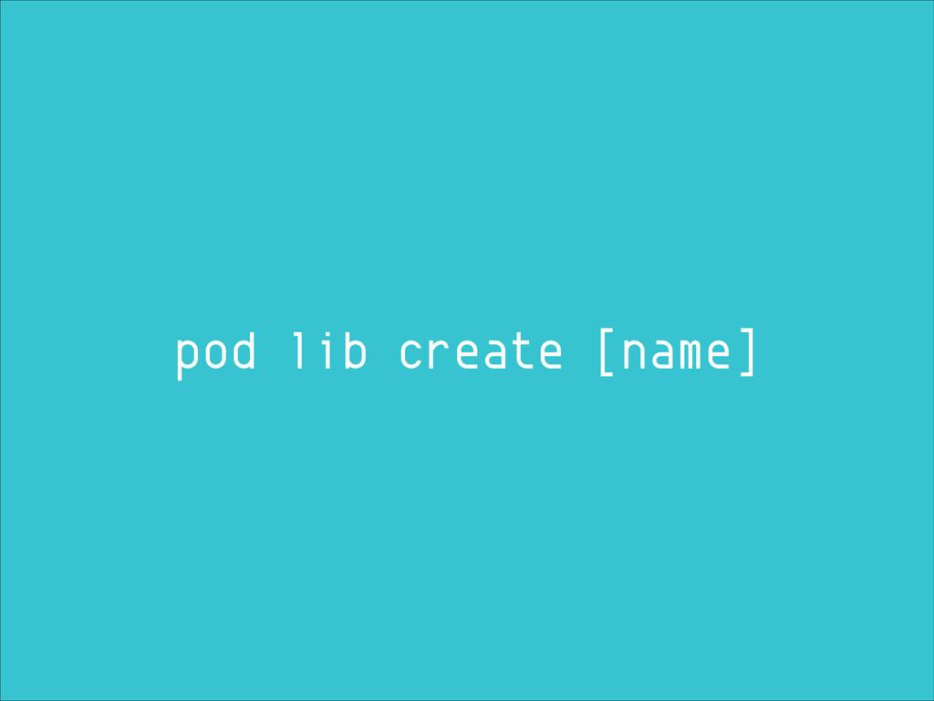 pod lib create [name]