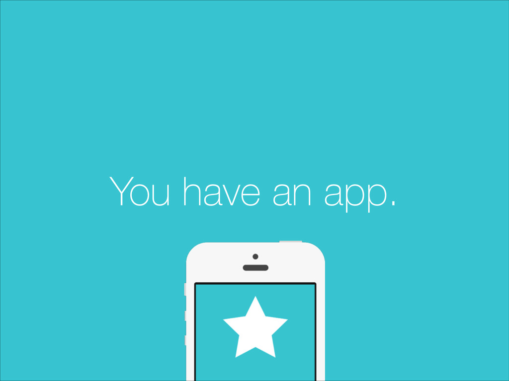 You have an app.