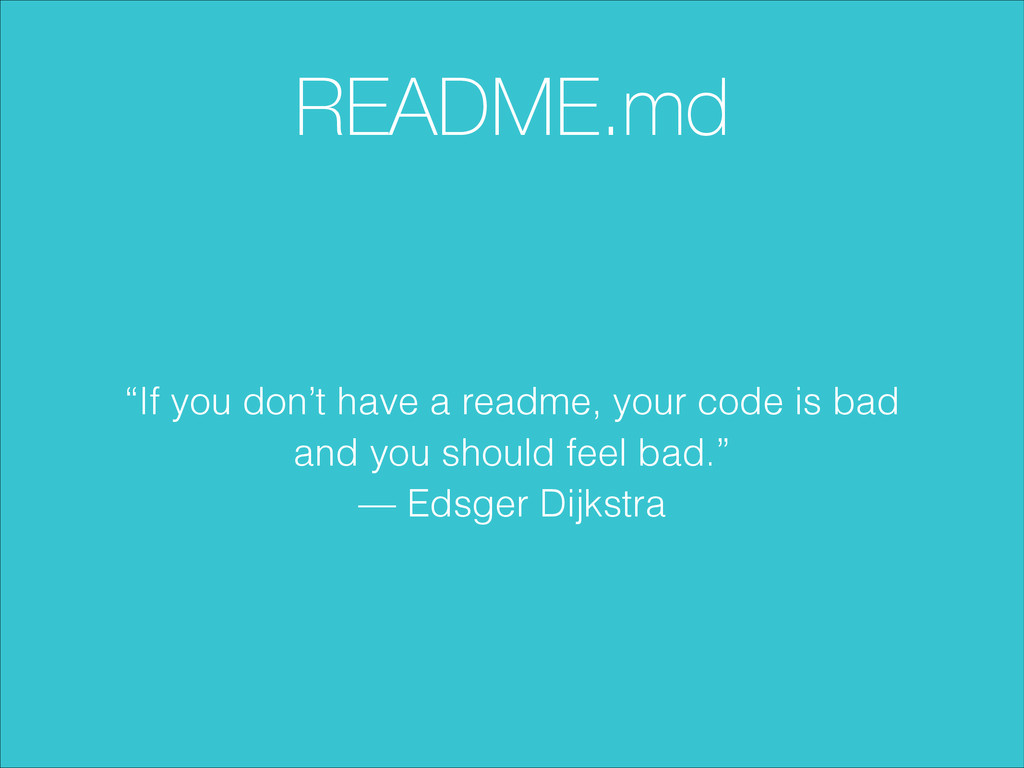 "README.md ""If you don't have a readme, your cod..."