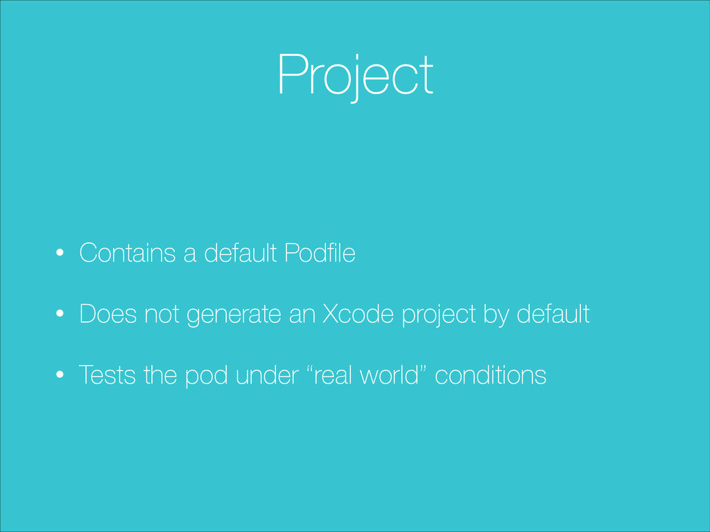 Project • Contains a default Podfile • Does not ...