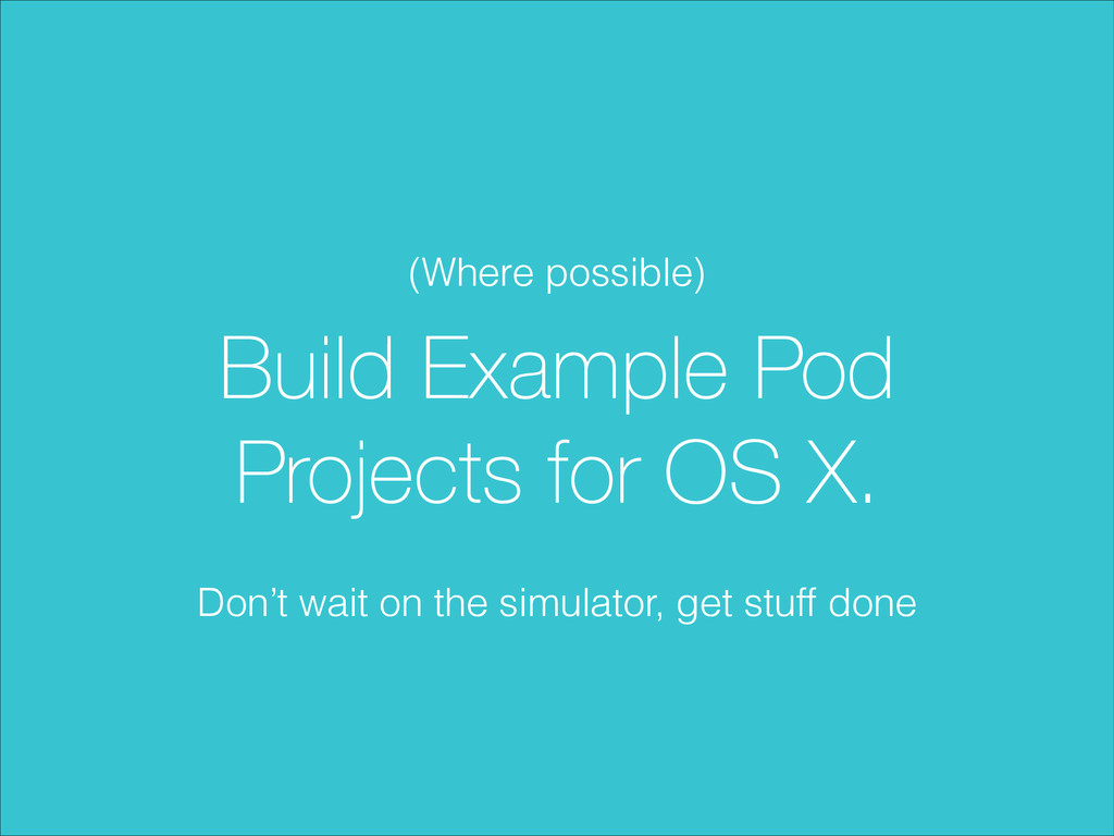 Build Example Pod Projects for OS X. (Where pos...