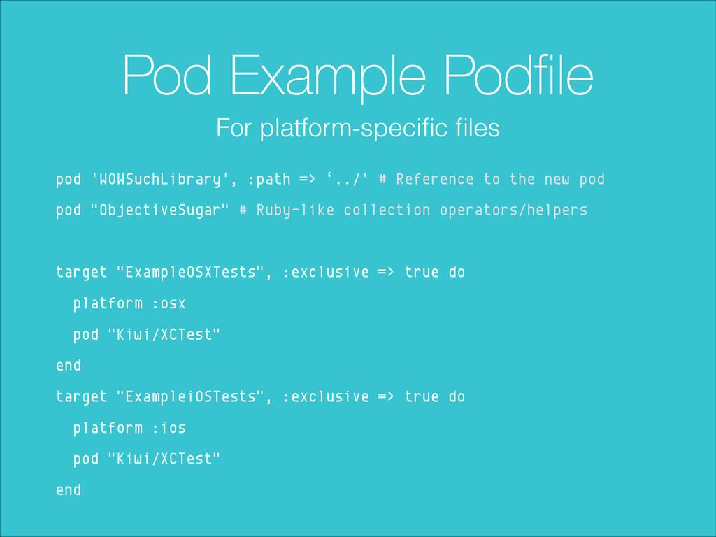 Pod Example Podfile pod 'WOWSuchLibrary', :path ...