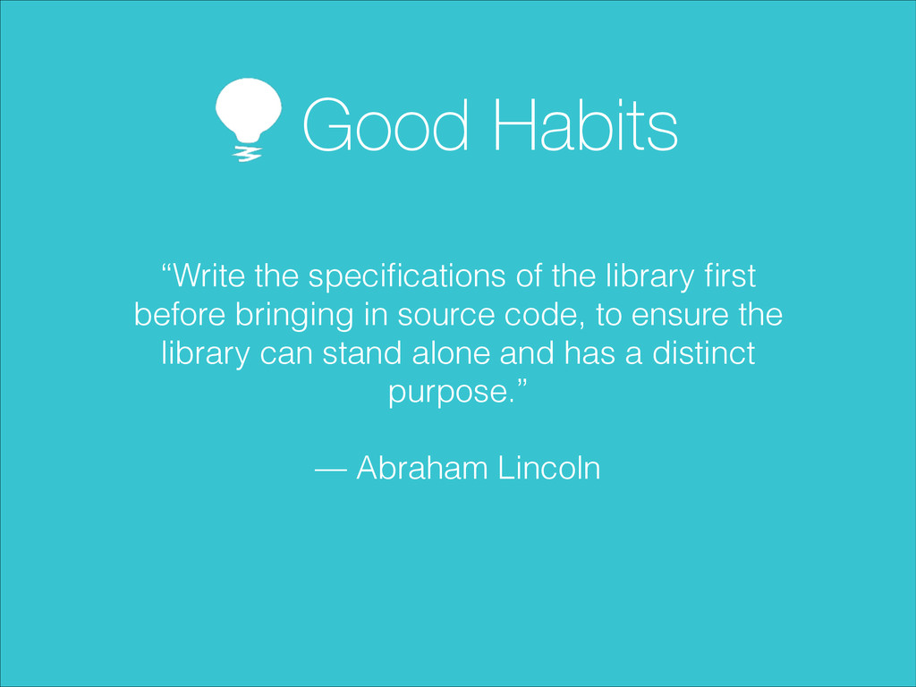 "Good Habits ""Write the specifications of the lib..."