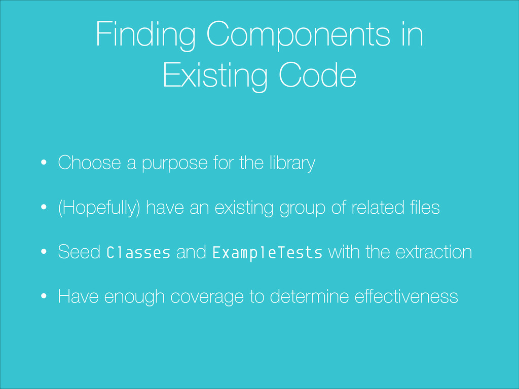 Finding Components in Existing Code • Choose a ...
