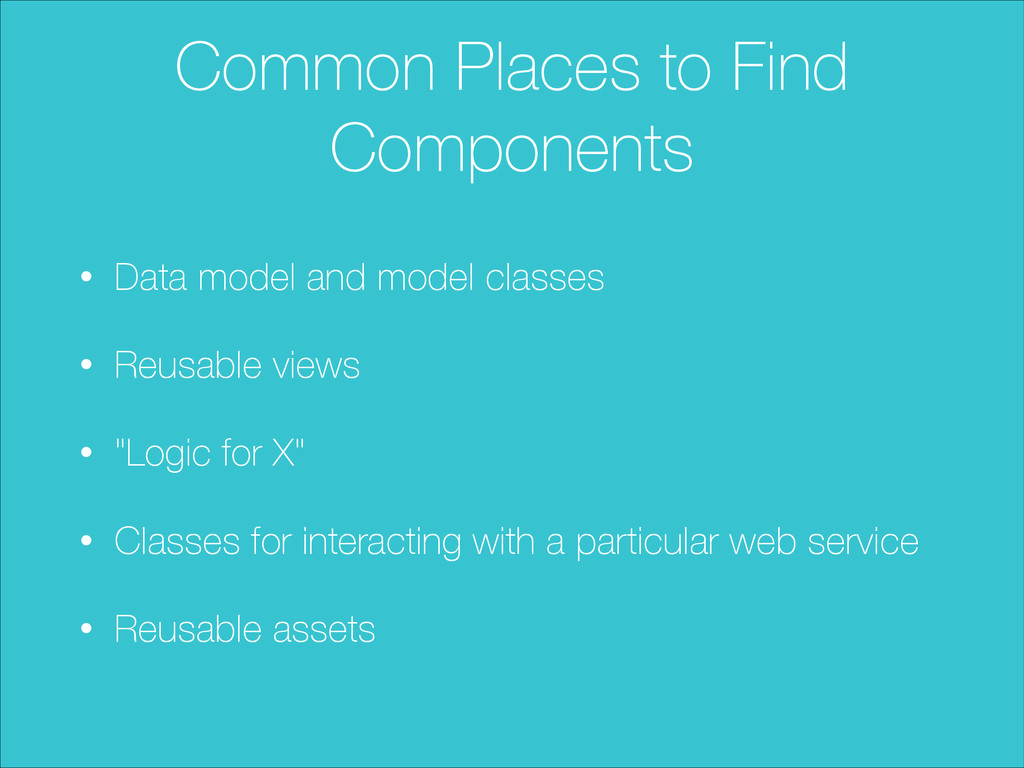 Common Places to Find Components • Data model a...