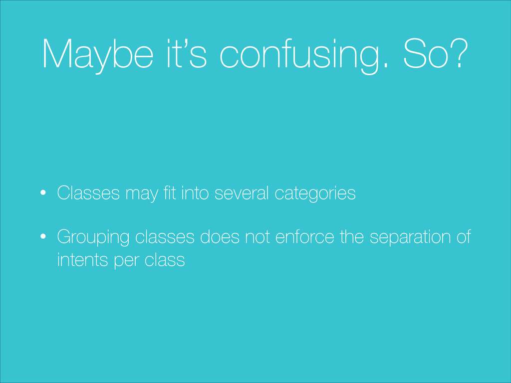 Maybe it's confusing. So? • Classes may fit into...