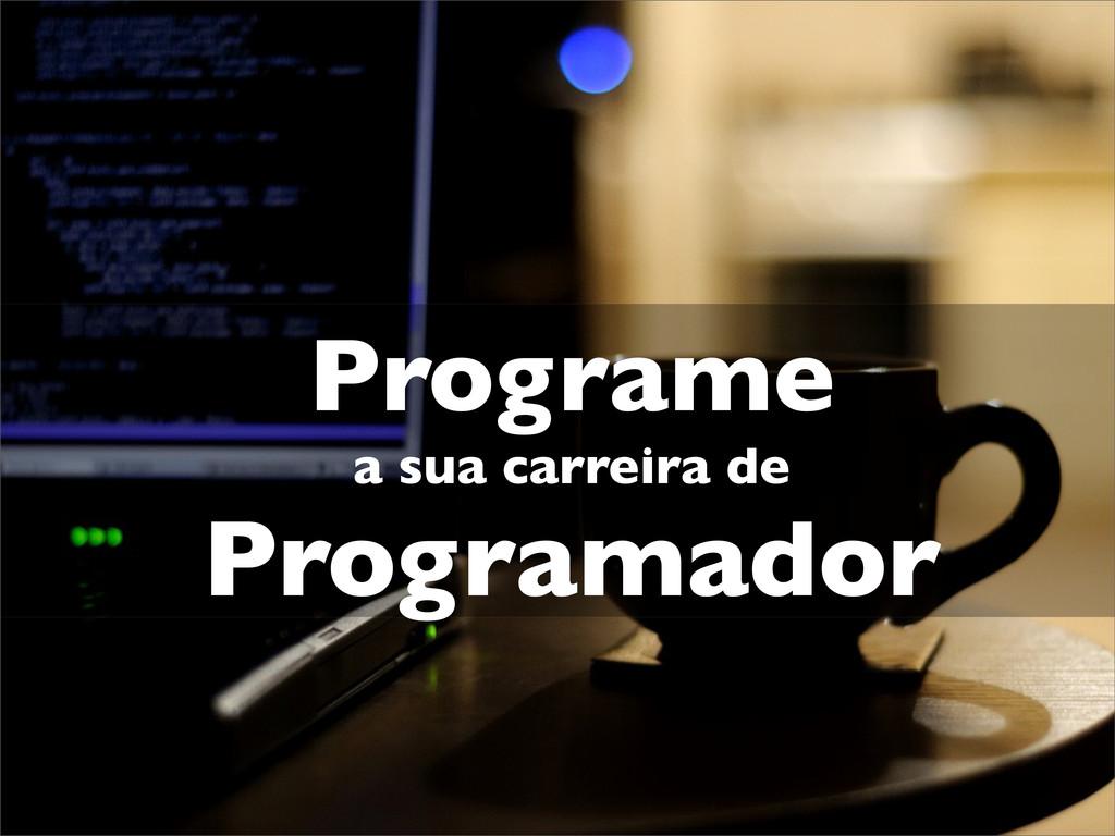 Programe a sua carreira de Programador