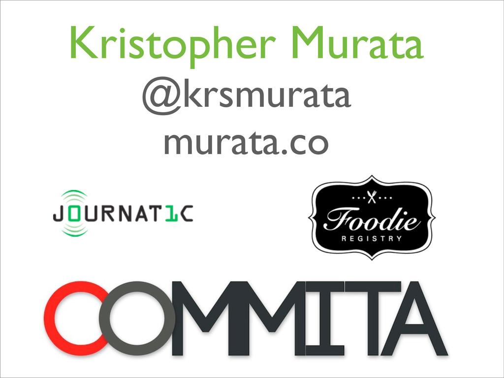 Kristopher Murata @krsmurata murata.co