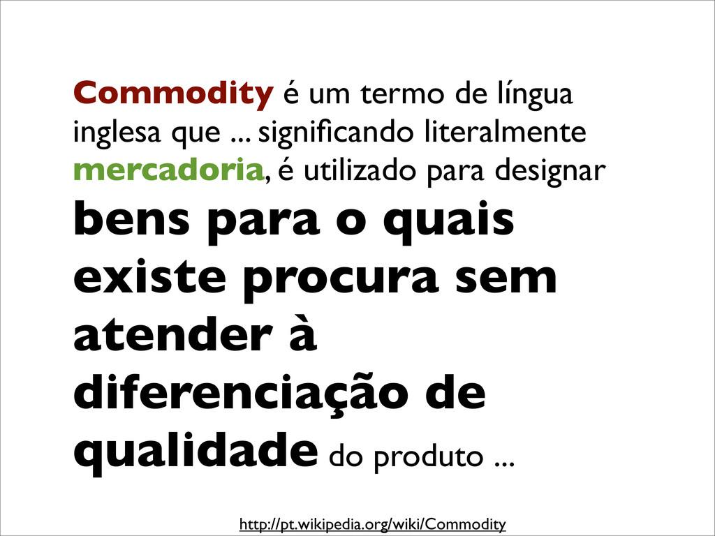 Commodity é um termo de língua inglesa que ... ...