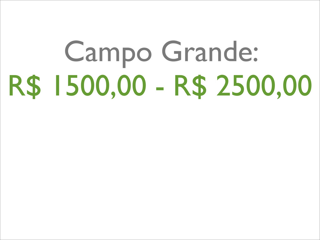 Campo Grande: R$ 1500,00 - R$ 2500,00