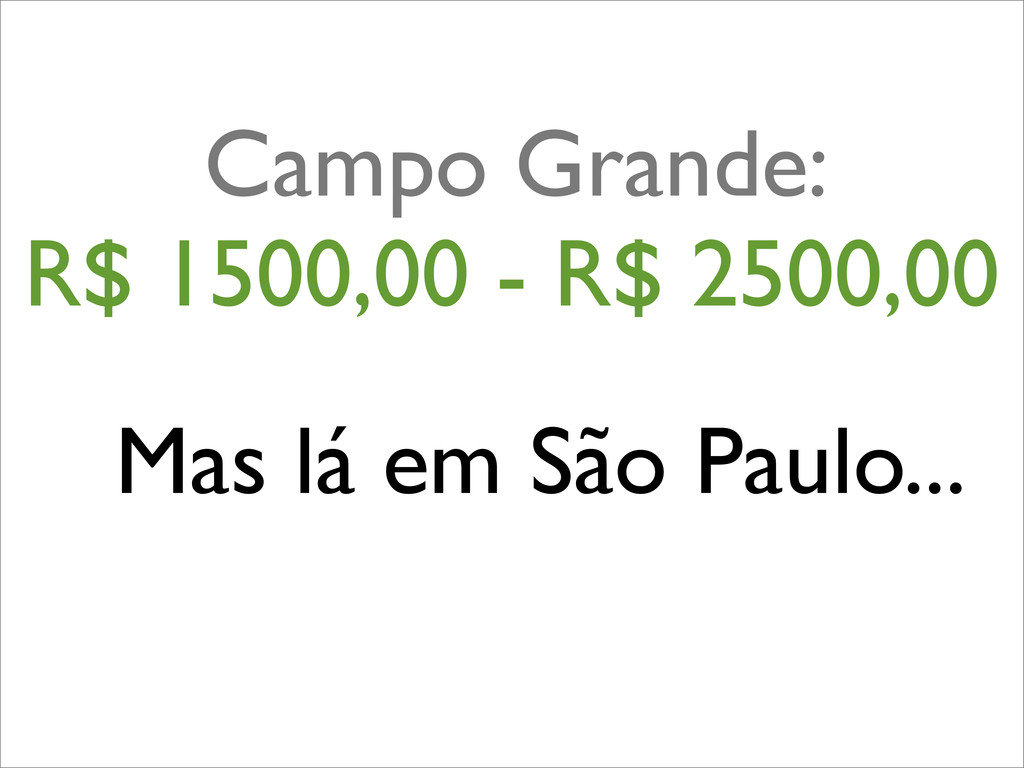 Mas lá em São Paulo... Campo Grande: R$ 1500,00...