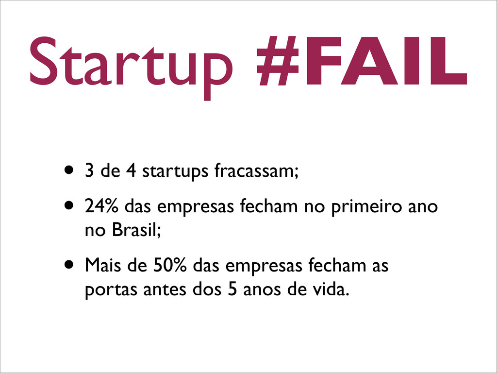 Startup #FAIL • 3 de 4 startups fracassam; • 24...