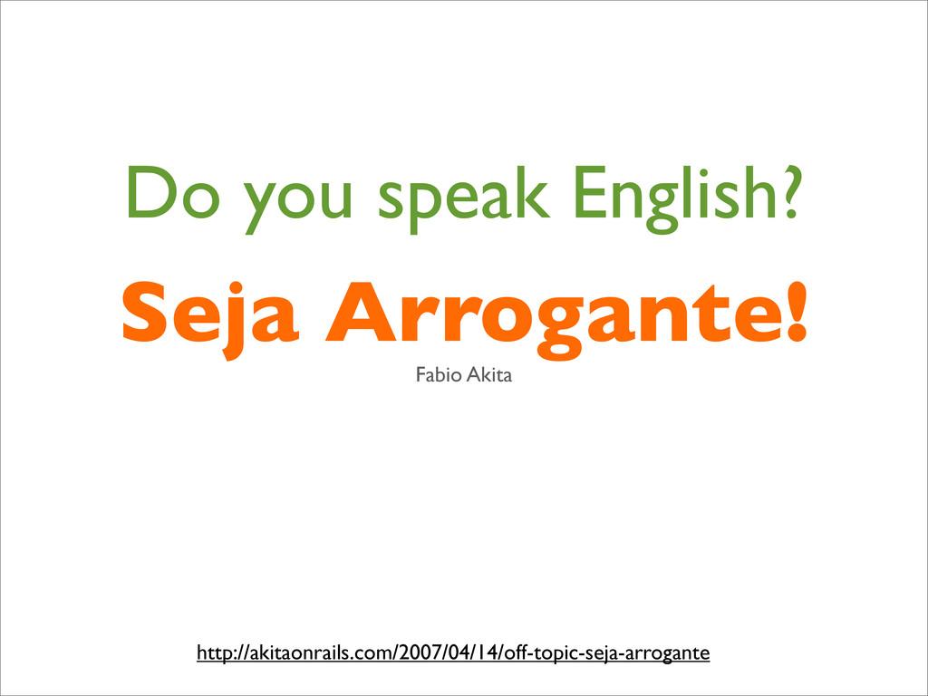 Do you speak English? http://akitaonrails.com/2...