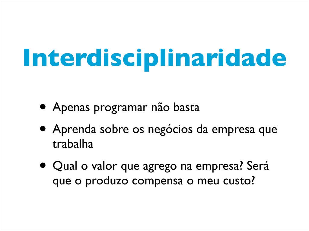 Interdisciplinaridade • Apenas programar não ba...