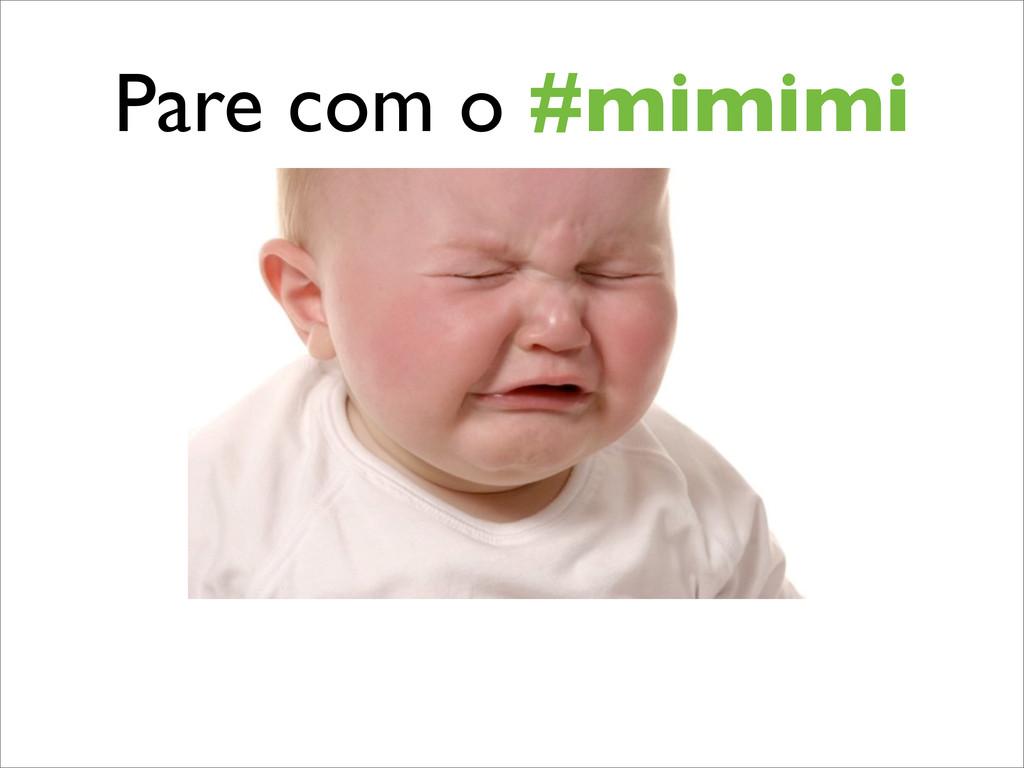 Pare com o #mimimi
