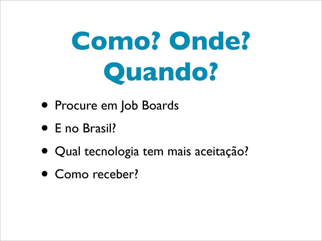 Como? Onde? Quando? • Procure em Job Boards • E...