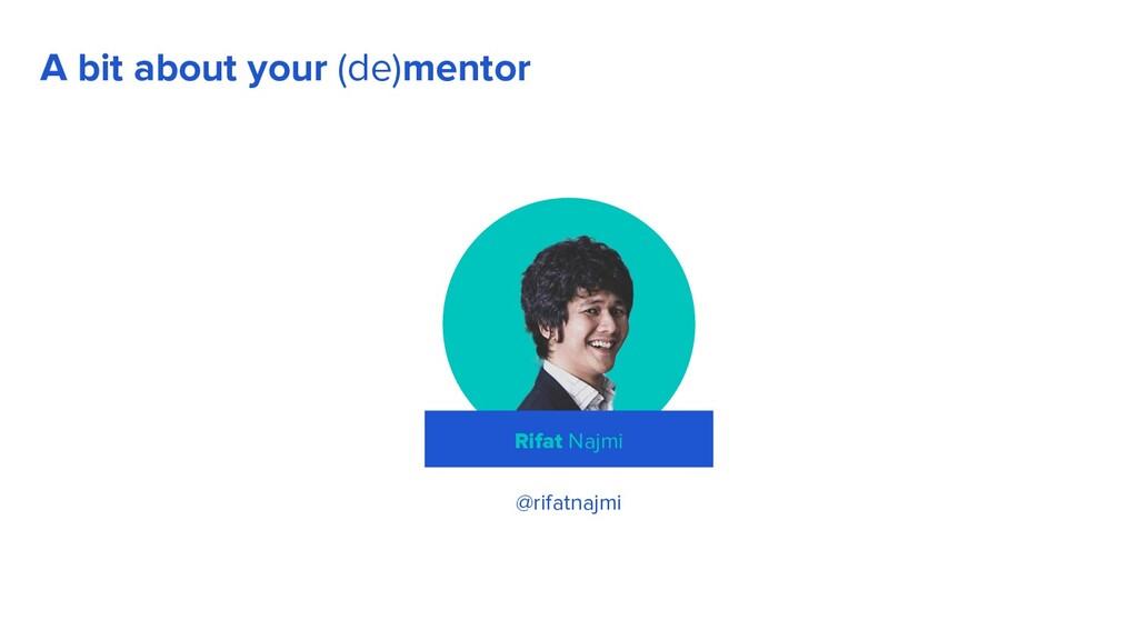 A bit about your (de)mentor Rifat Najmi @rifatn...