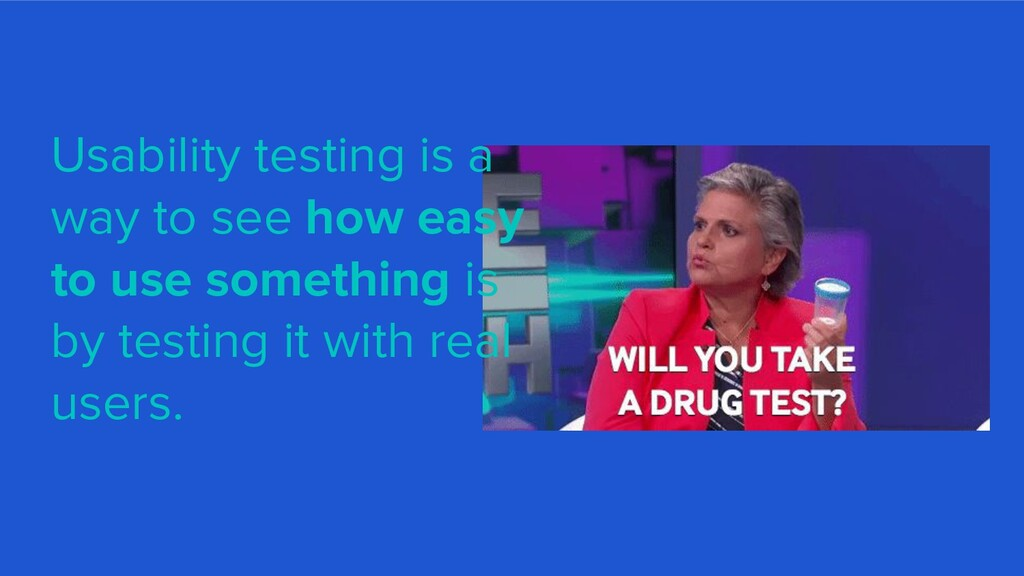 Usability testing is a way to see how easy to u...