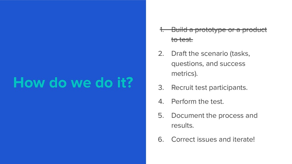 How do we do it? 1. Build a prototype or a prod...