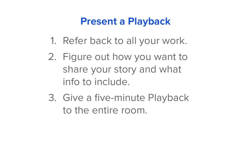 Present a Playback 1. Refer back to all your wo...