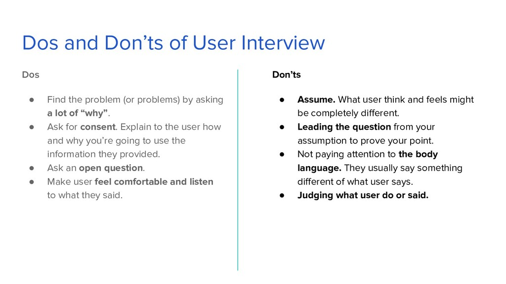 Dos and Don'ts of User Interview Dos ● Find the...