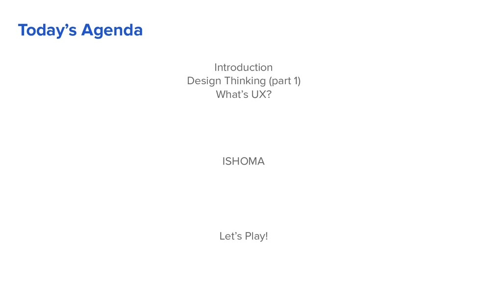 Today's Agenda Introduction Design Thinking (pa...