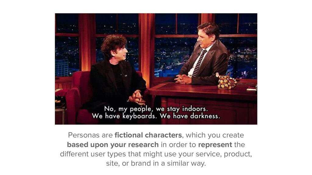 Personas are fictional characters, which you cre...