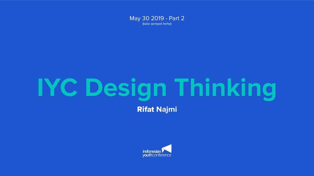 IYC Design Thinking Rifat Najmi May 30 2019 - P...