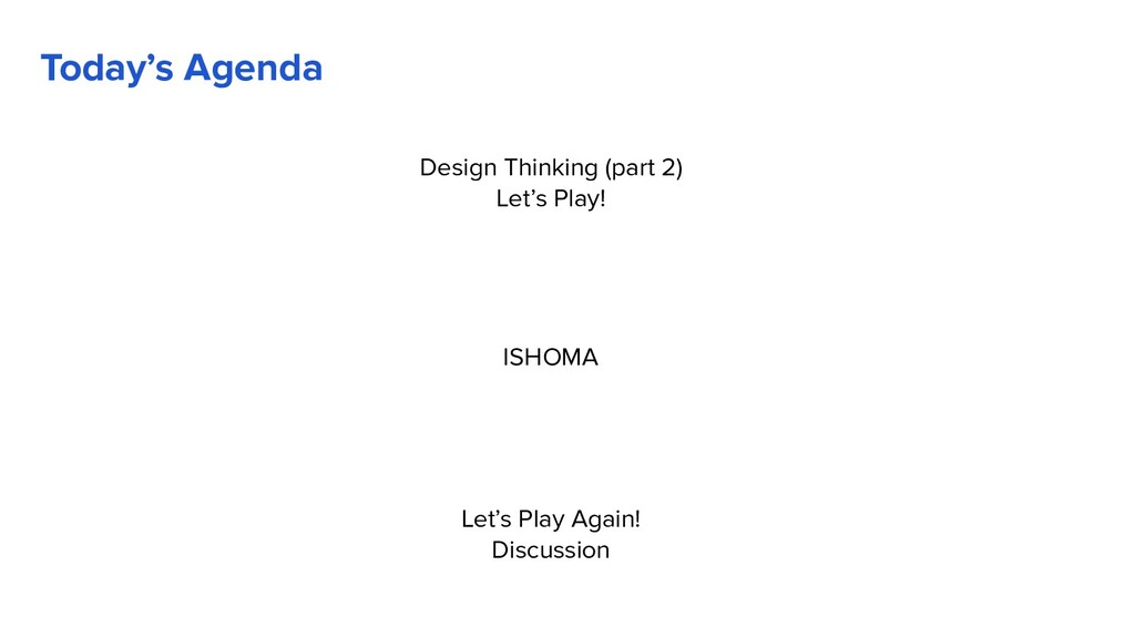 Today's Agenda Design Thinking (part 2) Let's P...