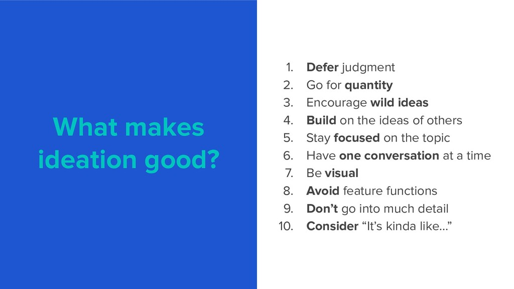 What makes ideation good? 1. Defer judgment 2. ...