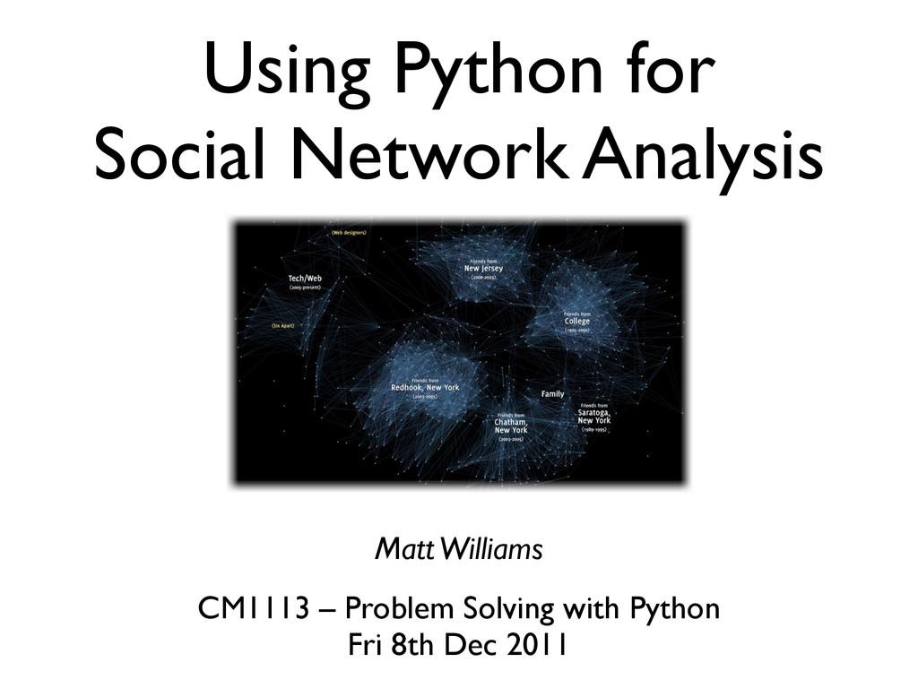 Using Python for Social Network Analysis Matt W...