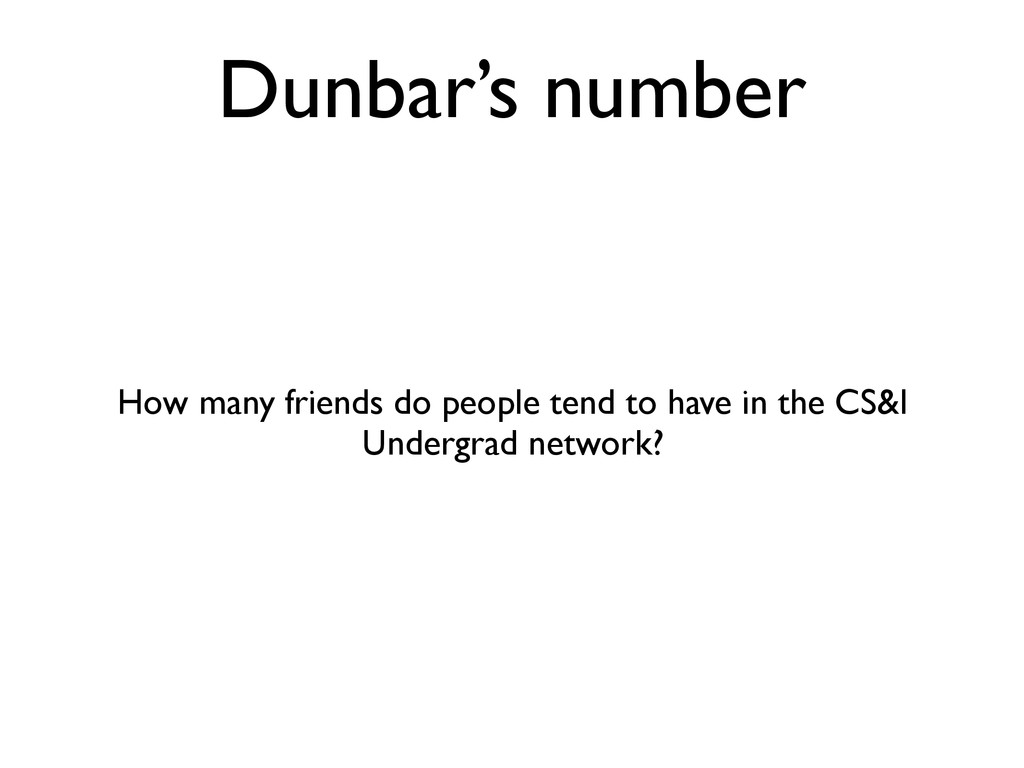 Dunbar's number How many friends do people tend...