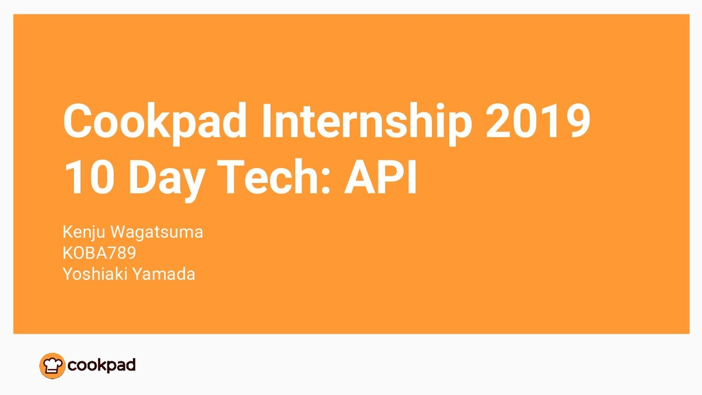 Cookpad Internship 2019 10 Day Tech: API Kenju ...