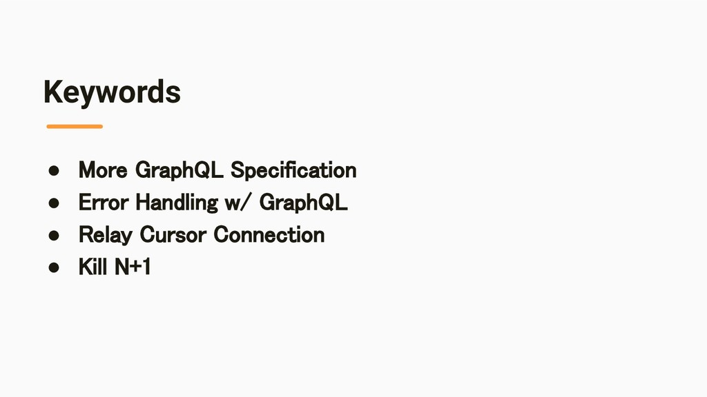 Keywords ● More GraphQL Specification