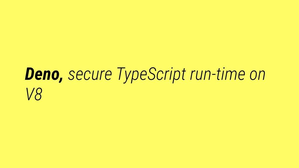 Deno, secure TypeScript run-time on V8