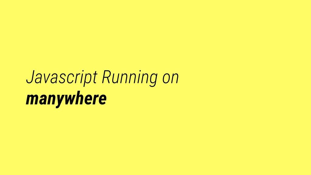 Javascript Running on manywhere