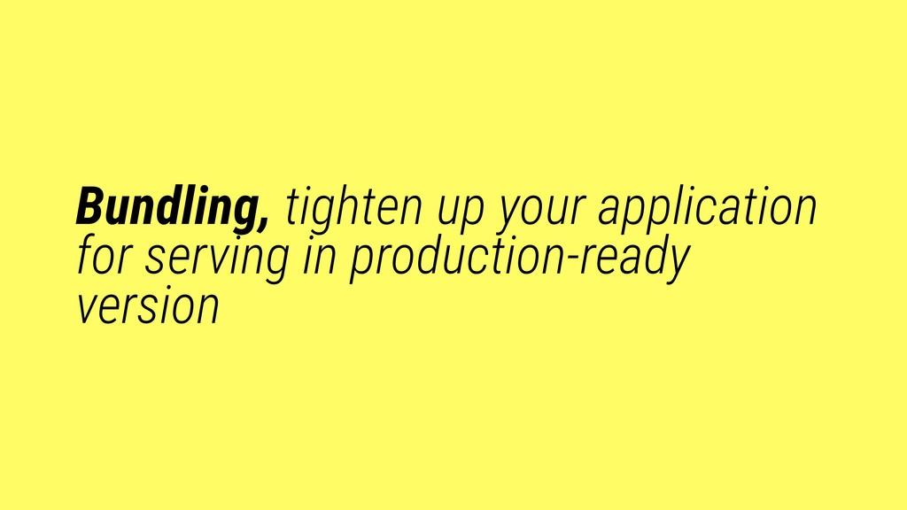 Bundling, tighten up your application for servi...