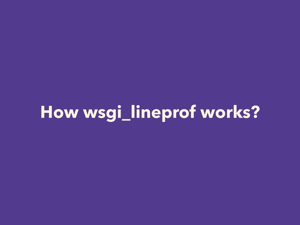 How wsgi_lineprof works?