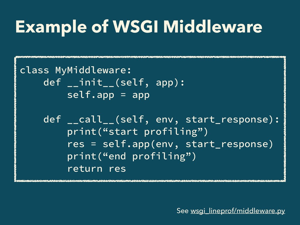 Example of WSGI Middleware class MyMiddleware: ...