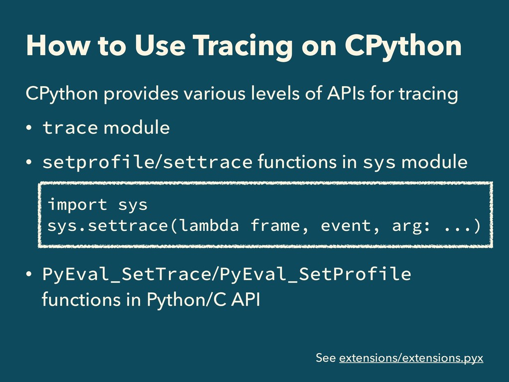 How to Use Tracing on CPython CPython provides ...