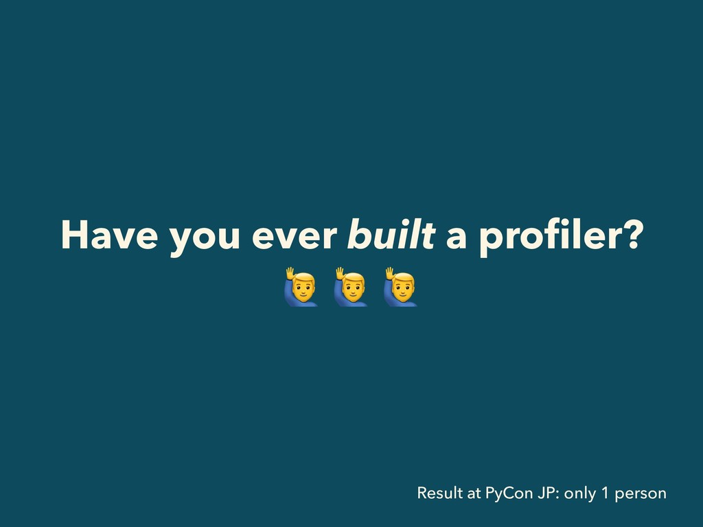 Have you ever built a profiler?