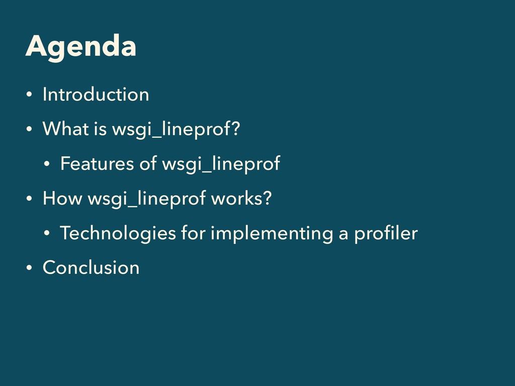 Agenda • Introduction • What is wsgi_lineprof? ...