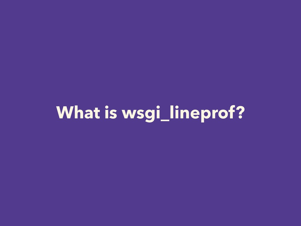 What is wsgi_lineprof?