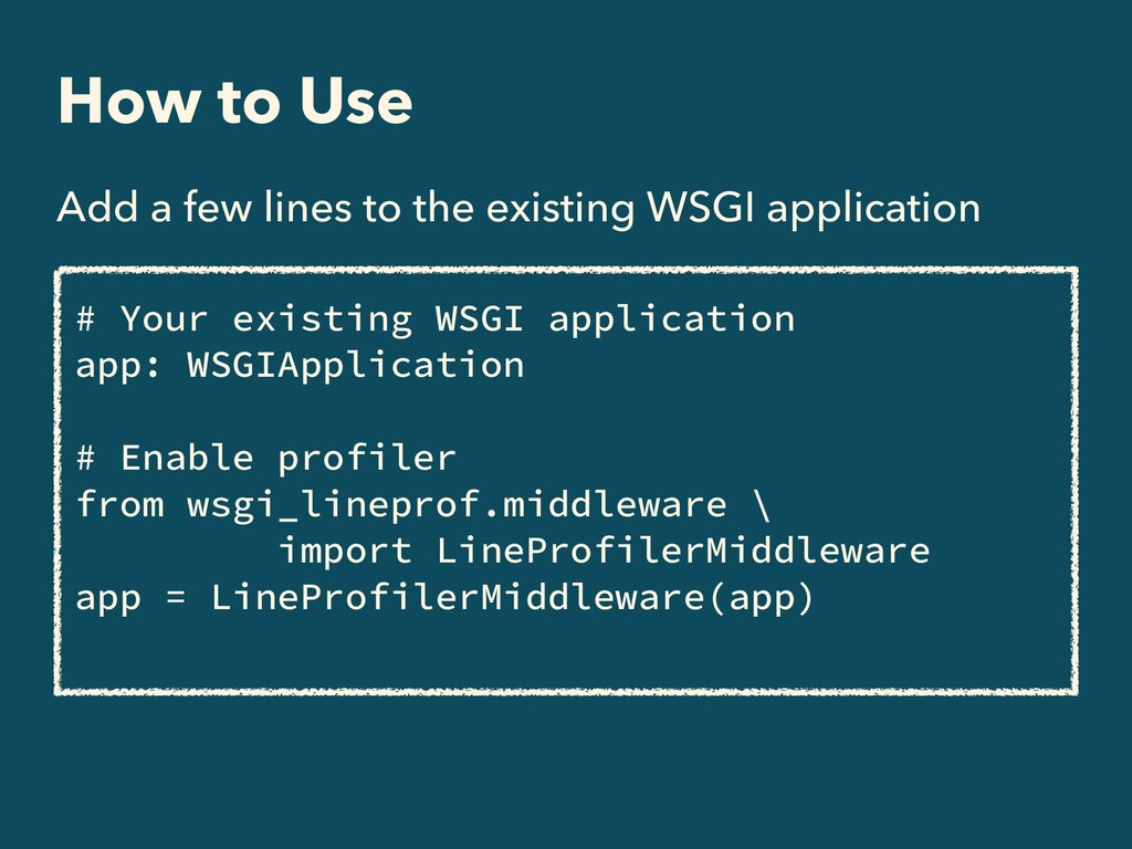 How to Use Add a few lines to the existing WSGI...