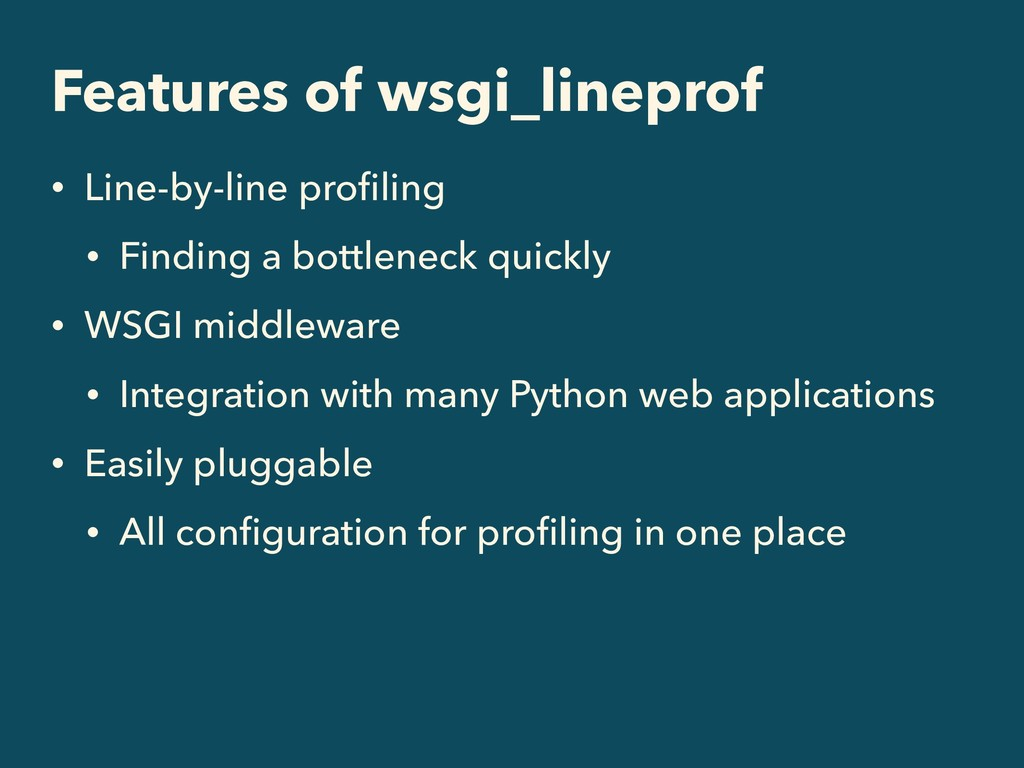 Features of wsgi_lineprof • Line-by-line profili...