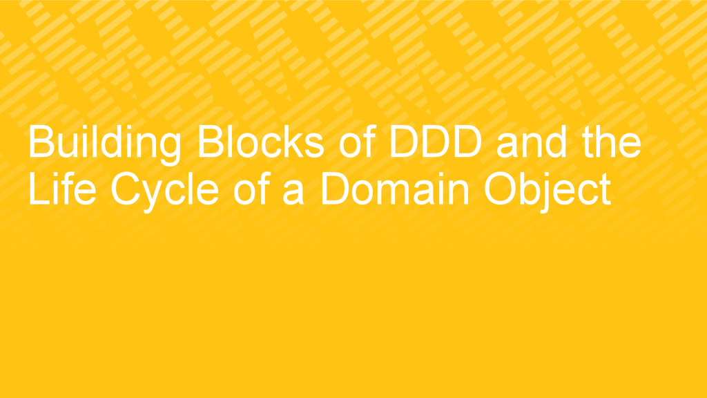 Building Blocks of DDD and the Life Cycle of a ...