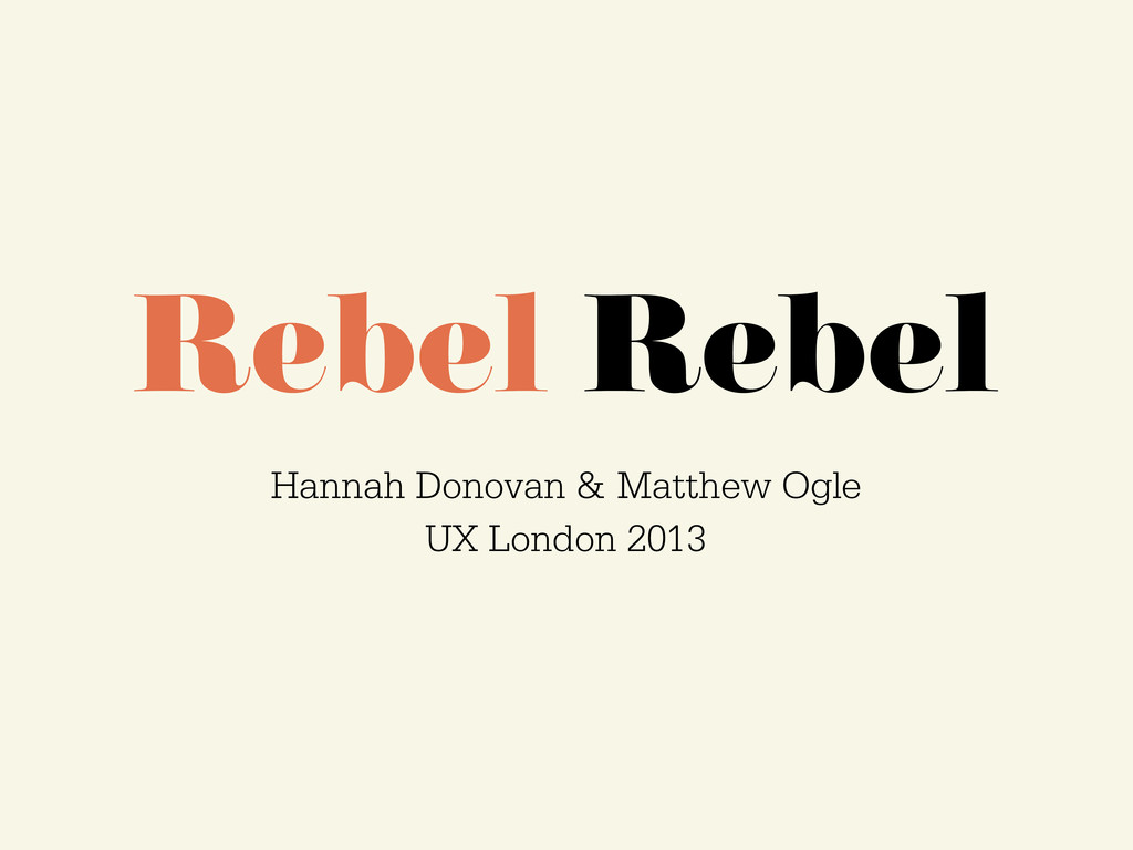 Rebel Rebel Hannah Donovan & Matthew Ogle UX Lo...
